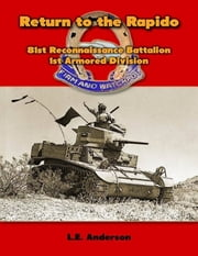 Return to the Rapido: 81st Reconnaissance Battalion, 1st Armored Division ebook by L.E. Anderson