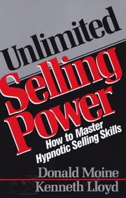 Unlimited Selling Power - How to Master Hypnotic Skills ebook by Donald Moine,Kenneth Lloyd