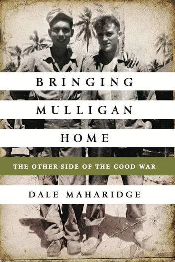 Bringing Mulligan Home - The Other Side of the Good War ebook by Dale Maharidge