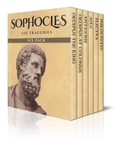 Sophocles Six Pack - Oedipus the King, Oedipus at Colonus, Antigone, Ajax, Electra and Philoctetes ebook by Sophocles