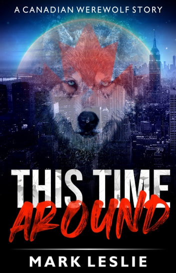 This Time Around - A Canadian Werewolf Story ebook by Mark Leslie