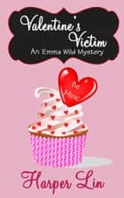 Valentine's Victim - An Emma Wild Mystery, #4 ebook by