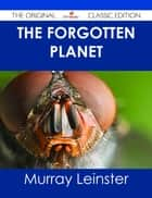 The Forgotten Planet - The Original Classic Edition ebook by Murray Leinster