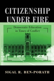 Citizenship under Fire - Democratic Education in Times of Conflict ebook by Sigal R. Ben-Porath