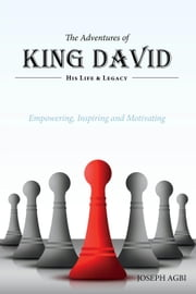 The Adventures of King David - (His Life and Legacy) ebook by Joseph Agbi