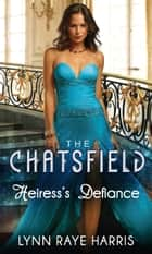 Heiress's Defiance (Mills & Boon M&B) (The Chatsfield, Book 8) 電子書 by Lynn Raye Harris
