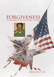 Forgiveness - The Biography of the Life of Henry A. Parham ebook by Authoress Terry E. Lyle