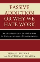 Passive Addiction or Why We Hate Work ebook by Xin-An Lucian Lu,Matthew C. Ramsey