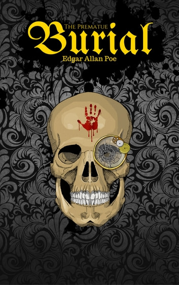 the fear of premature burial in the stories of edgar allan poe An excerpt from the premature burial by edgar allan poe read on location at poe's original gravesite in baltimore, maryland while the narrator of the story presents this as a factual account of a real premature burial.