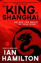 The King of Shanghai - The Triad Years eBook by Ian Hamilton