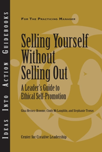 Selling Yourself Without Selling Out: A Leader's Guide to Ethical Self-Promotion ebook by Hernez-Broome,McLaughlin,Trovas
