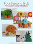Four Seasons Birds Amigurumi Crochet Pattern ebook by Sayjai