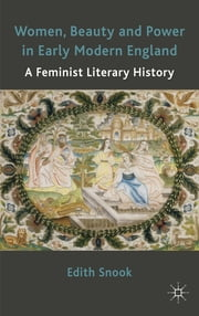 Women, Beauty and Power in Early Modern England - A Feminist Literary History ebook by Dr Edith Snook