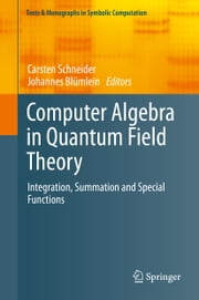 Computer Algebra in Quantum Field Theory - Integration, Summation and Special Functions ebook by Carsten Schneider,Johannes Blümlein