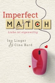 Imperfect Match - Liebe ist eigenwillig ebook by Ina Linger, Cina Bard