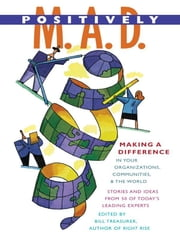 Positively M. A. D. - Making a Difference in Your Organizations, Communities, and the World ebook by Bill Treasurer