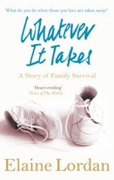 Whatever It Takes - A Story of Family Survival ebook by Elaine Lordan