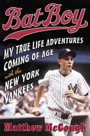 Bat Boy - My True Life Adventures Coming of Age with the New York Yankees ebook by Matthew McGough