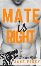 Mate Is Right (Win an Alpha 3) ebook by Jane Perky