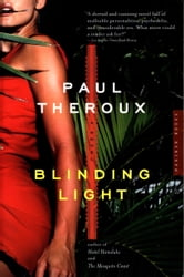Blinding Light - A Novel ebook by Paul Theroux