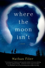 Where the Moon Isn't - A Novel ebook by Nathan Filer