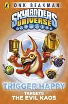 Skylanders Mask of Power: Trigger Happy Targets the Evil Kaos - Book 8 ebook by Onk Beakman