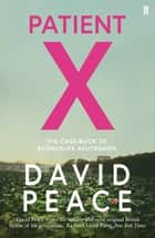 Patient X - The Case-Book of Ryunosuke Akutagawa ebook by David Peace