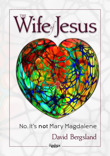 The Wife of Jesus: No. It's not Mary Magdalene ebook by David Bergsland
