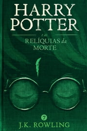 Harry Potter e as Relíquias da Morte eBook by J.K. Rowling, Lia Wyler