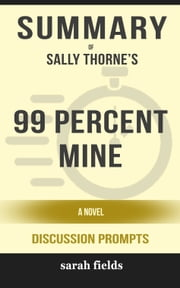 Summary of 99 Percent Mine: A Novel by Sally Thorne (Discussion Prompts) ebook by Sarah Fields