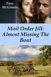 Mail Order Jill: Almost Missing The Boat ebook by Tara McGinnis