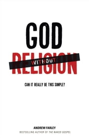 God without Religion - Can It Really Be This Simple? ebook by Andrew Farley