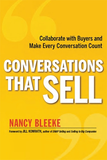 Conversations That Sell - Collaborate with Buyers and Make Every Conversation Count ebook by Nancy Bleeke