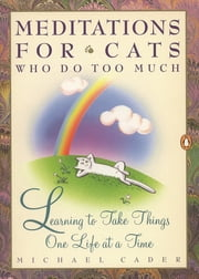 Meditations for Cats Who Do Too Much ebook by Michael Cader