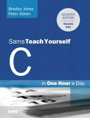 C Programming in One Hour a Day, Sams Teach Yourself ebook by Jones, Bradley L.