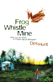 Frog Whistle Mine ebook by Des Hunt