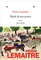 Miroir de nos peines eBook by Pierre Lemaitre
