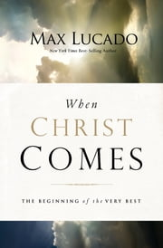When Christ Comes - The Beginning of the Very Best ebook by Max Lucado