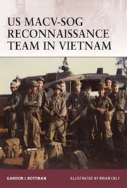 US MACV-SOG Reconnaissance Team in Vietnam ebook by Gordon L. Rottman,Brian Delf