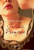 Intime promesse eBook by Sherry Thomas