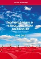 New Developments in Critical Race Theory and Education ebook by Mike Cole
