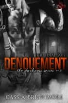 Denouement - The Darkness Series , #3 ebook by Cassia Brightmore