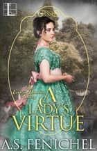 A Lady's Virtue - A Humorous Historical Regency Romance ebook by A.S. Fenichel