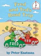 Fred and Ted's Road Trip ebook by Peter Eastman