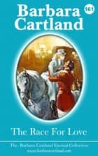 The Race for Love ebook by Barbara Cartland