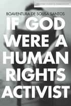 If God Were a Human Rights Activist ebook by Boaventura  de Sousa Santos
