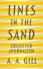 Lines in the Sand - Collected Journalism ebook by Adrian Gill