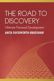 The Road To Discovery - Ultimate Personal Development ebook by Anita Duckworth-Bradshaw