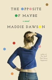 The Opposite of Maybe - A Novel ebook by Maddie Dawson