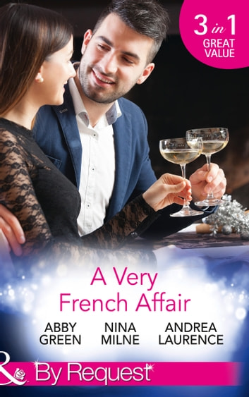 A Very French Affair: Bought for the Frenchman's Pleasure / Breaking the Boss's Rules / Her Secret Husband (Mills & Boon By Request) ebook by Abby Green,Nina Milne,Andrea Laurence